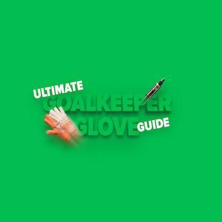 Ultimate Goalkeeper Glove Guide